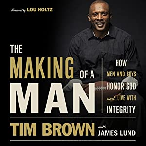 The Making of a Man: How Men and Boys Honor God and Live with Integrity | [Tim Brown]