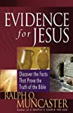 Evidence for Jesus: Discover the Facts That Prove the Truth of the Bible
