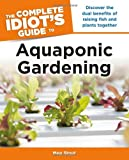The Complete Idiots Guide to Aquaponic Gardening (Idiots Guides)