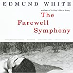 The Farewell Symphony: A Novel | Edmund White