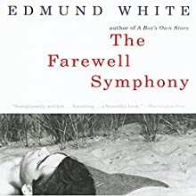 The Farewell Symphony: A Novel Audiobook by Edmund White Narrated by George Backman