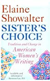 Sister's Choice: Traditions and Change in American Women's Writing (Clarendon Lectures) (0192824171) by Showalter, Elaine