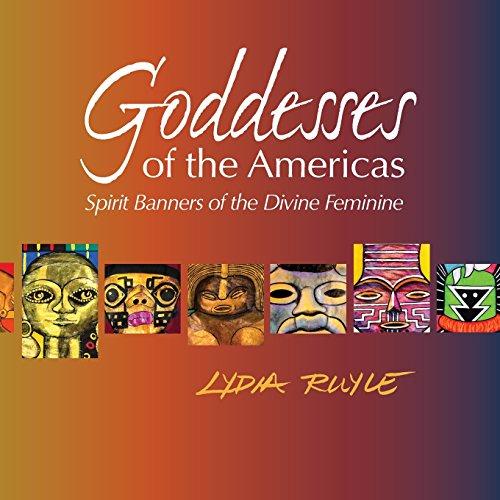 Goddesses of the Americas: Spirit Banners of the Divine Feminine