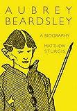 Aubrey Beardsley: A Biography (1843680742) by Sturgis, Matthew