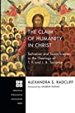 img - for The Claim of Humanity in Christ: Salvation and Sanctification in the Theology of T. F. and J. B. Torrance (Princeton Theological Monograph) book / textbook / text book