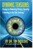 img - for Dynamic Tensions: Essays on Balancing Privacy, Security and Identity in the 21st Century book / textbook / text book