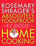 Rosemary Shrager Rosemary Shrager's Absolutely Foolproof Classic Home Cooking
