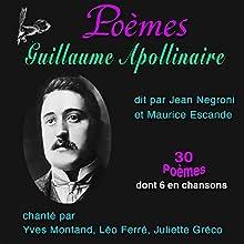 Poèmes : Guillaume Apollinaire - 30 Poèmes, dont six mis en chansons | Livre audio Auteur(s) : Guillaume Apollinaire Narrateur(s) : Jean Negroni, Maurice Escande