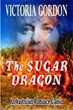 img - for THE SUGAR DRAGON (An Australian Romance Classic) book / textbook / text book