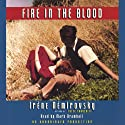 Fire in the Blood (       UNABRIDGED) by Irene Nemirovsky Narrated by Mark Bramhall