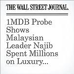 1MDB Probe Shows Malaysian Leader Najib Spent Millions on Luxury Goods | Tom Wright,Bradley Hope