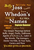 Joss Whedons Names: The Deeper Meanings behind Buffy, Angel, Firefly, Dollhouse, Agents of S.H.I.E.L.D., Cabin in the Woods, The Avengers, Doctor Horrible, In Your Eyes, Comics and More