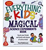 img - for By Tom Robinson The Everything Kids' Magical Science Experiments Book: Dazzle your friends and family by making magi book / textbook / text book