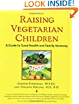 Raising Vegetarian Children: A Guide...