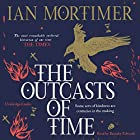 The Outcasts of Time Hörbuch von Ian Mortimer Gesprochen von: Barnaby Edwards
