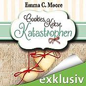 Cookies, Kekse, Katastrophen (Zuckergussgeschichten 3) | Emma C. Moore