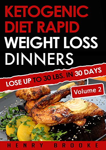 Ketogenic Diet: Rapid Weight Loss Dinners VOLUME 2: Lose Up To 30 Lbs. In 30 Days  (20 Free eBooks with Download) (ketogenic diet for weight loss, diabetes, ... low carb diet, weight loss, ketogenic diet) by Henry Brooke