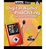 [Learn & Use Digital Audio & Podcasting in Your Classroom] [by: Cindy Carson]