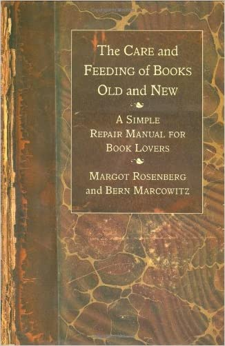 The Care and Feeding of Books Old and New: A Simple Repair Manual for Book Lovers written by Margot Rosenberg