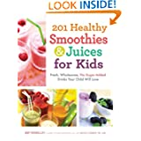 201 Healthy Smoothies and Juices for Kids: Fresh, Wholesome, No-Sugar-Added Drinks Your... by Amy Roskelley and Nicole Cormier