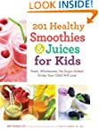 201 Healthy Smoothies & Juices for Ki...