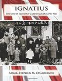 Ignatius: The Life of Ignatius Cardinal Kung Pin-Mei