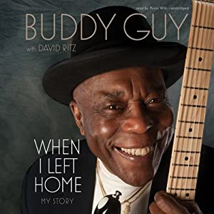 When I Left Home: My Story | [Buddy Guy, David Ritz]