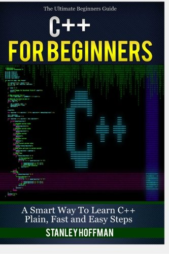 C++: C++ for Beginners, C++ in 24 Hours, Learn C++ fast! A smart way to learn C plus plus. Plain & Simple. C++ in easy steps, C++ programming, Start ... Coding, CSS, Java, PHP) (Volume 1) (C Programming In Easy Steps compare prices)