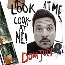 Look at ME, Look at ME! (       UNABRIDGED) by Dom Joly Narrated by Dom Joly