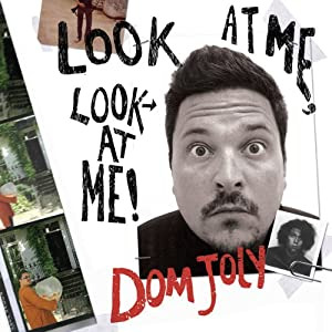 Look at ME, Look at ME! | [Dom Joly]