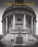 img - for City Abandoned: Charting the Loss of Civic Institutions in Philadelphia book / textbook / text book