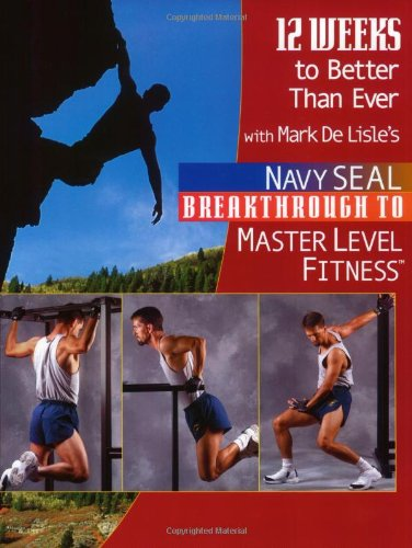 12 Weeks To Better Than Ever: The Workout Guide To Navy Seal Breakthrough To Master Level Fitness
