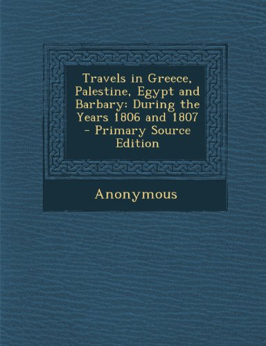 Travels in Greece, Palestine, Egypt and Barbary: During the Years 1806 and 1807