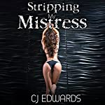 Stripping My Mistress: Submissive Mistress, Book 2 |  C J Edwards