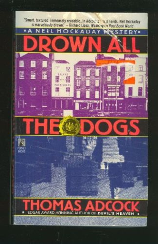 DROWN ALL THE DOGS: DROWN ALL THE DOGS (Neil Hockaday Mystery), Adcock