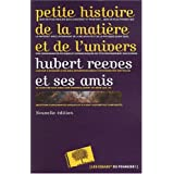 Petite histoire de la matire et de l&#39;univers - Nouvelle ditionpar Hubert Reeves et ses amis