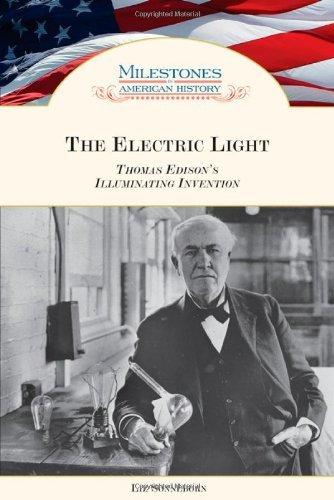 The Electric Light: Thomas Edison'S Illuminating Invention (Milestones In American History)