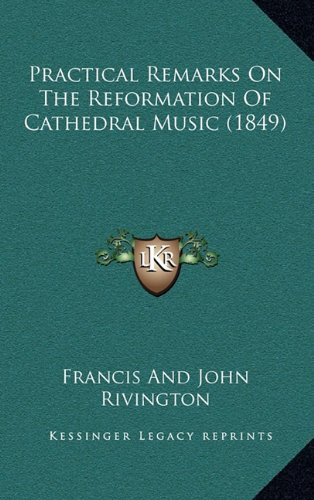 Practical Remarks on the Reformation of Cathedral Music (1849)