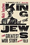 King of the Jews: The Greatest Mob Story Never Told (0060936002) by Tosches, Nick