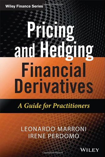 Pricing and Hedging Financial Derivatives: A Guide for Practitioners PDF