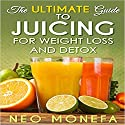 The Ultimate Guide to Juicing for Weight Loss & Detox Audiobook by Neo Monefa Narrated by Richard D. Hurd