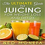 The Ultimate Guide to Juicing for Weight Loss & Detox | Neo Monefa
