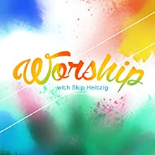 Worship (       UNABRIDGED) by Skip Heitzig Narrated by Skip Heitzig
