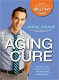 Jorge Cruise The Aging Cure: Reverse 10 Years in One Week with the Fat-Melting Carb Swap(TM)
