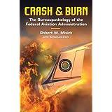 Crash & Burn: The Bureaupathology of the Federal Aviation Administration ~ Robert M. Misic