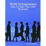 WoW Entrepreneur - How To Start Your Own Businessby Kevin Benfield