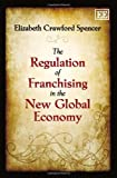 The Regulation of Franchising and the New Global Economy by Prof. Liz Spencer