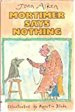 Mortimer Says Nothing (0060200383) by Aiken, Joan