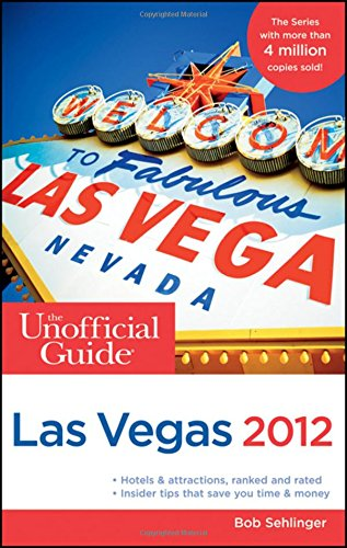 The Unofficial Guide to Las Vegas 2012 (Unofficial Guides)