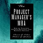 The Project Manager's MBA: How to Translate Project Decisions into Business Success Hörbuch von Dennis J. Cohen, Robert. J. Graham Gesprochen von: Tim Andres Pabon